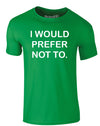I Would Prefer Not To | Adults T-Shirt