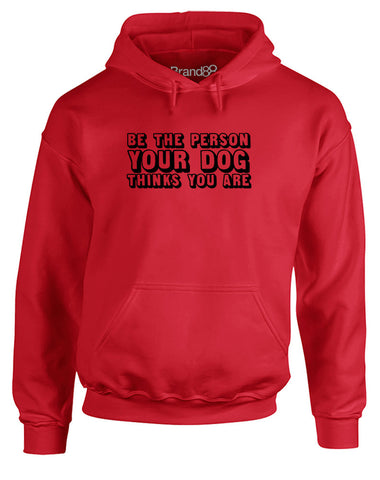 Be The Person Your Dog Thinks You Are | Adults Hoodie