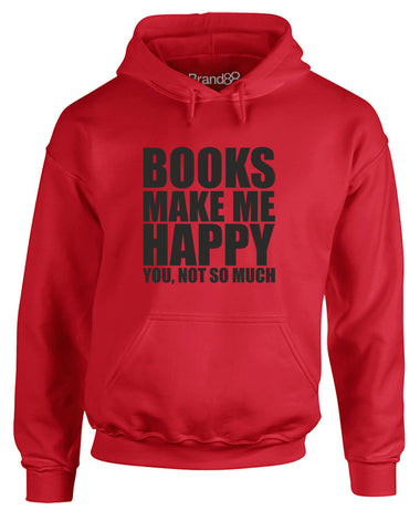 Books Make Me Happy, You, Not So Much | Adults Hoodie
