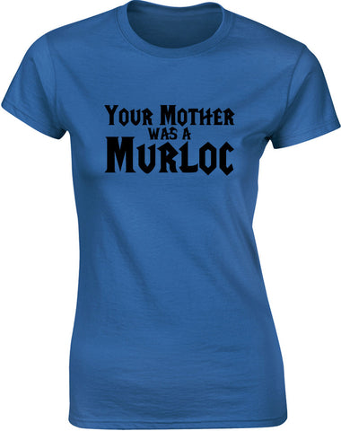 Your Mother Was A Murloc | Womens T-Shirt
