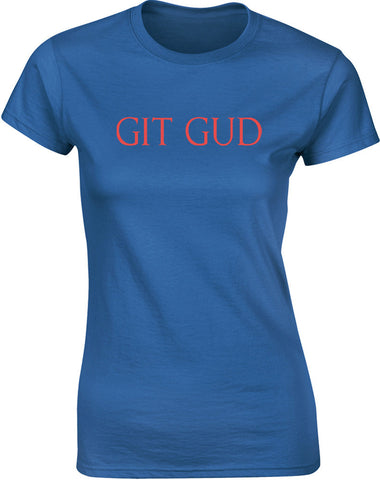 Git Gud | Womens T-Shirt