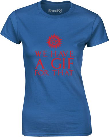 We Have A Gif For That | Womens T-Shirt