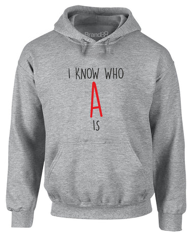 I Know Who A Is | Adults Hoodie