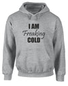 I Am Freaking Cold | Adults Hoodie