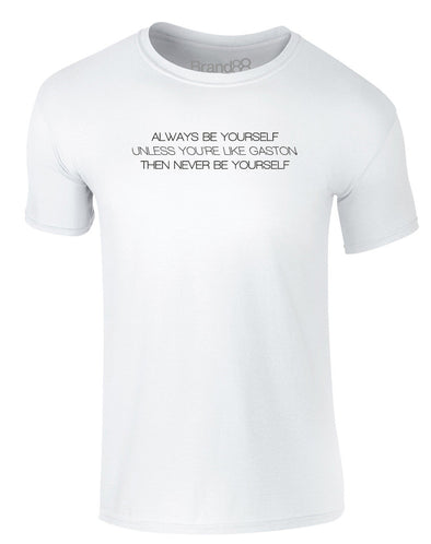 Always be Yourself, Unless You're Like Gaston | Adults T-Shirt