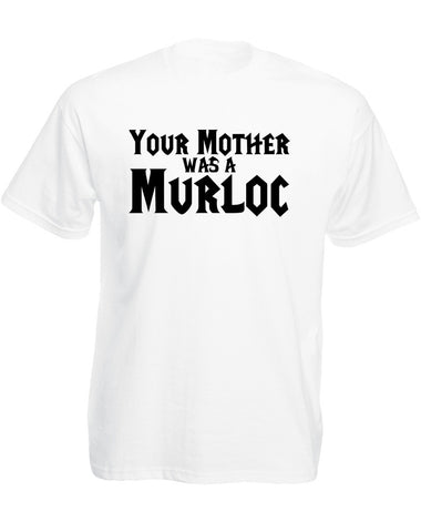 Your Mother Was A Murloc | Adults T-Shirt