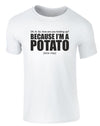Because I'm A Potato | Adults T-Shirt
