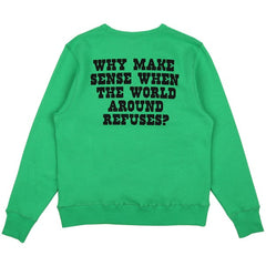 GREEN 'WHY MAKE SENSE' SWEATSHIRT