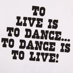 WHITE 'TO DANCE IS TO LIVE' T-SHIRT