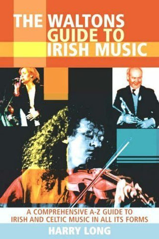 The Waltons Guide to Irish Music: A Comprehensive A-Z Guide to Irish and Celtic Music in All Its Forms - 1to1 Music