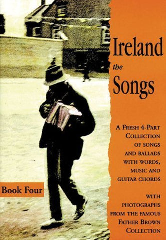Ireland the Songs: Bk. 4: A Fresh 4-part Collection of Songs and Ballads with Words, Music and Guitar Chords - 1to1 Music