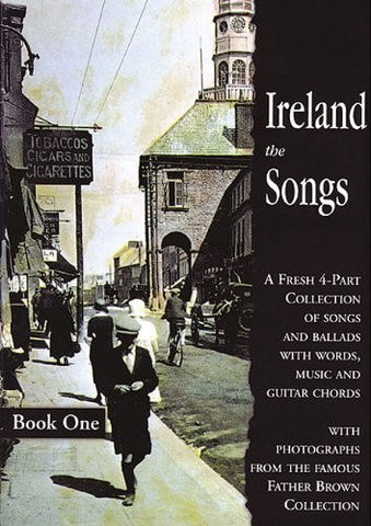 Ireland the Songs: Bk. 1: A Fresh 4-part Collection of Songs and Ballads with Words, Music and Guitar Chords - 1to1 Music