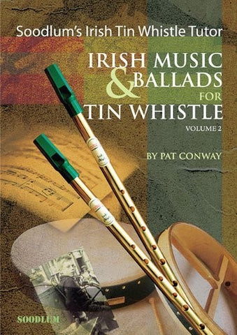 Soodlum's Irish Tin Whistle Tutor - Volume 2: Irish Music & Ballads for Tin Whistle - 1to1 Music