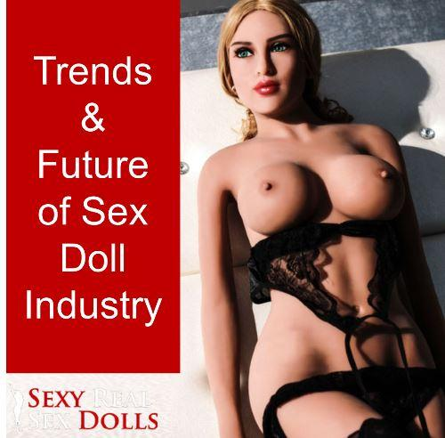 Looking Into the Recent Trends and the Future of the Sex Doll Industry