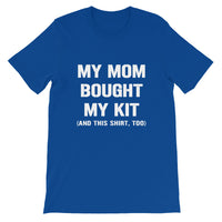 """My Mom Bought My kit"" T-Shirt (Choose Color/Size)"