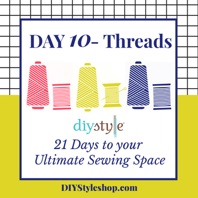 "Day Ten :: Thread! ""21 Days To Your ULTIMATE Sewing Space"""