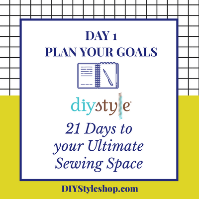 "Day One :: Goals! ""21 Days to Your ULTIMATE Sewing Space"""