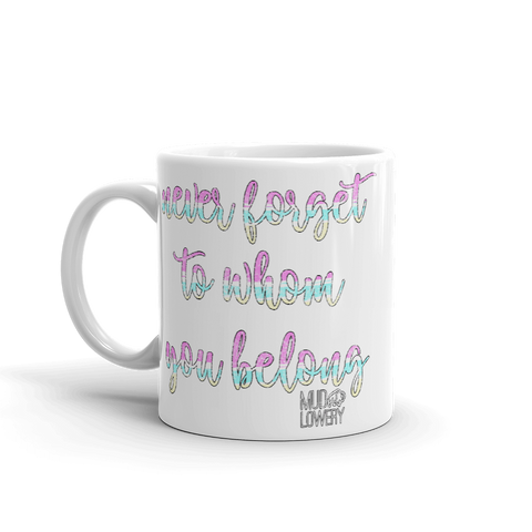 To Whom You Belong Mug