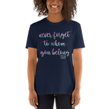 To Whom You Belong Unisex T-Shirt