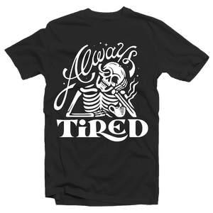 ALWAYS TIRED - BLACK TEE