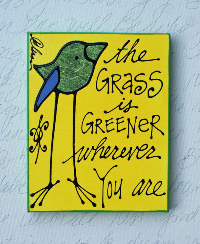 The Grass is greener wherever You Are