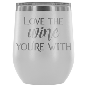 Love the Wine You're With - Wine Tumbler - Lushy Wino