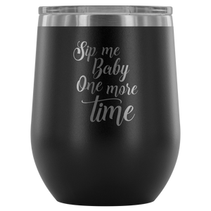 Sip Me Baby, One More Time - Wine Tumbler - Lushy Wino