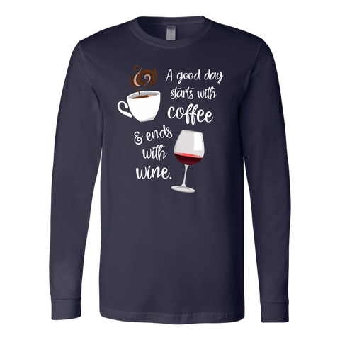 A Good Day Starts with Coffee & Ends With Wine - Long Sleeve