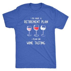 I Do Have a Retirement Plan - Classic Tee - Lushy Wino