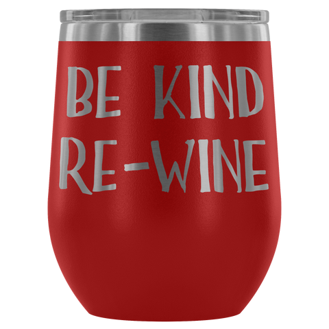 Be Kind, Re-Wine - Wine Tumbler