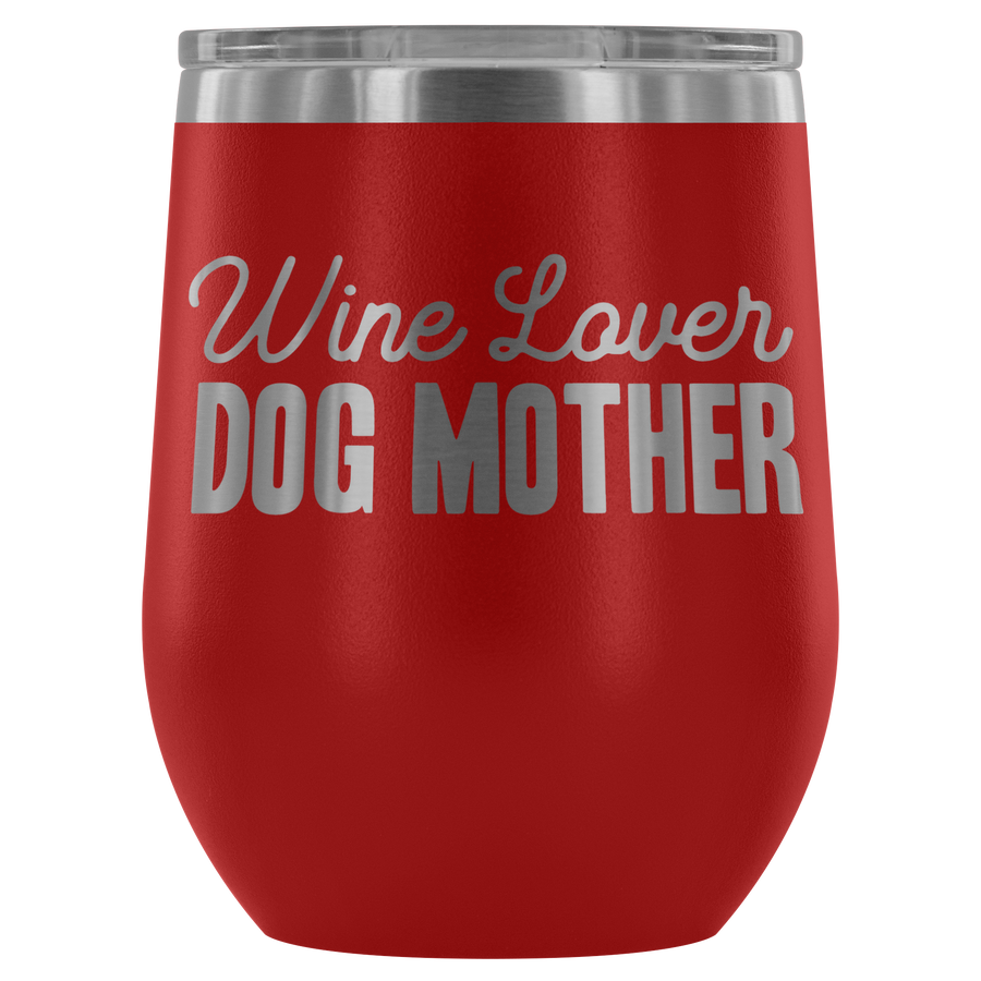 Wine Lover Dog Mother - Wine Tumbler - Lushy Wino