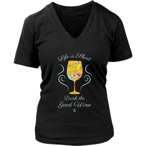 Life is Short, Drink the Good Wine - V-Neck Tee