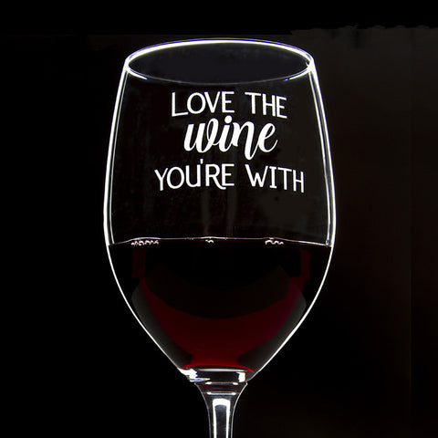 Love the Wine You're With - 16 Ounce Stem Wine Glass