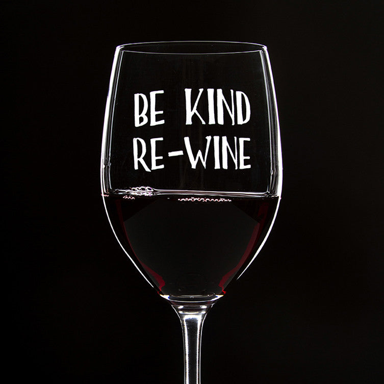 Be Kind, Re-Wine - 16 Ounce Stem Wine Glass
