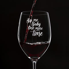 Sip Me Baby, One More Time - 16 Ounce Stem Wine Glass