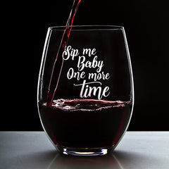 Sip Me Baby, One More Time - 16 Ounce Stemless Wine Glass