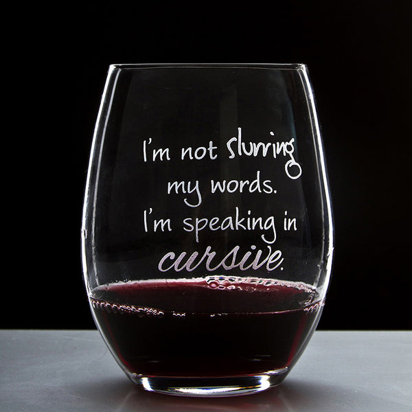 I'm not slurring my words. I'm speaking in cursive. - 16 Ounce Stemless Wine Glass - Lushy Wino