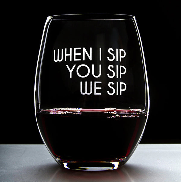 When I Sip You Sip We Sip - 16 Ounce Stemless Wine Glass - Lushy Wino