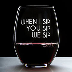 When I Sip You Sip We Sip - 16 Ounce Stemless Wine Glass