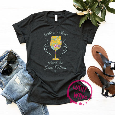 Life is Short, Drink the Good Wine - Classic Tee - Lushy Wino