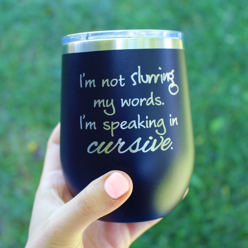I'm Not Slurring My Words. I'm Speaking In Cursive. - Wine Tumbler