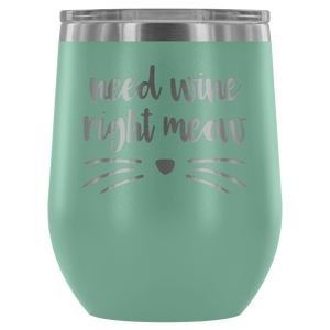 Need Wine Right Meow - Wine Tumbler - Lushy Wino