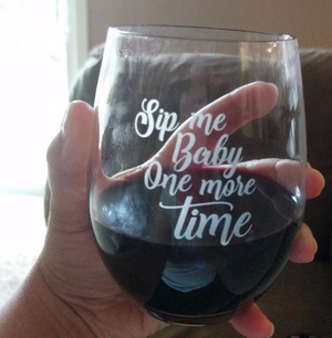 Sip Me Baby, One More Time - 16 Ounce Stemless Wine Glass - Lushy Wino
