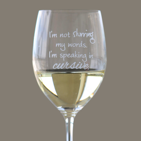 I'm Not Slurring My Words. I'm Speaking In Cursive - 16 Ounce Stem Wine Glass - Lushy Wino