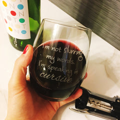 I'm not slurring my words. I'm speaking in cursive. - 16 Ounce Stemless Wine Glass