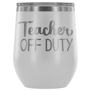 Teacher Off Duty - Wine Tumbler - Lushy Wino