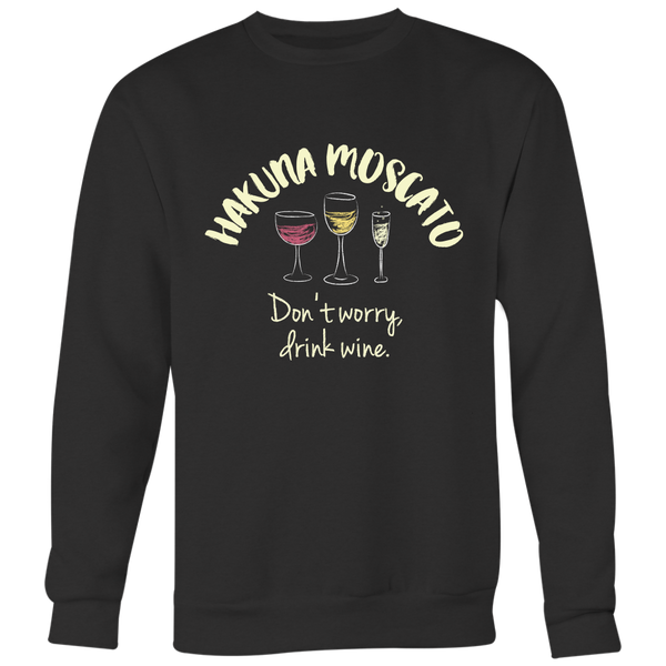 Hakuna Moscato: Don't Worry, Drink Wine - Crewneck Sweatshirt - Lushy Wino