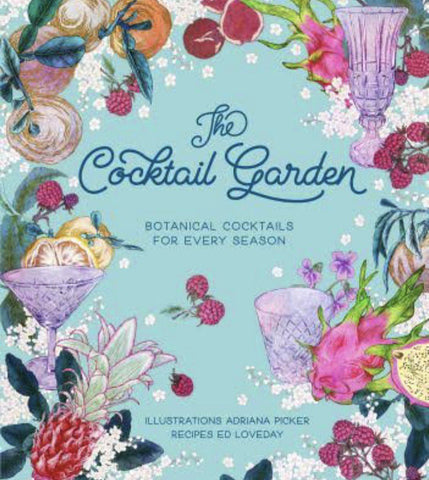 COOK BOOK - The Cocktail Garden: Botanical Cocktails For Every Season