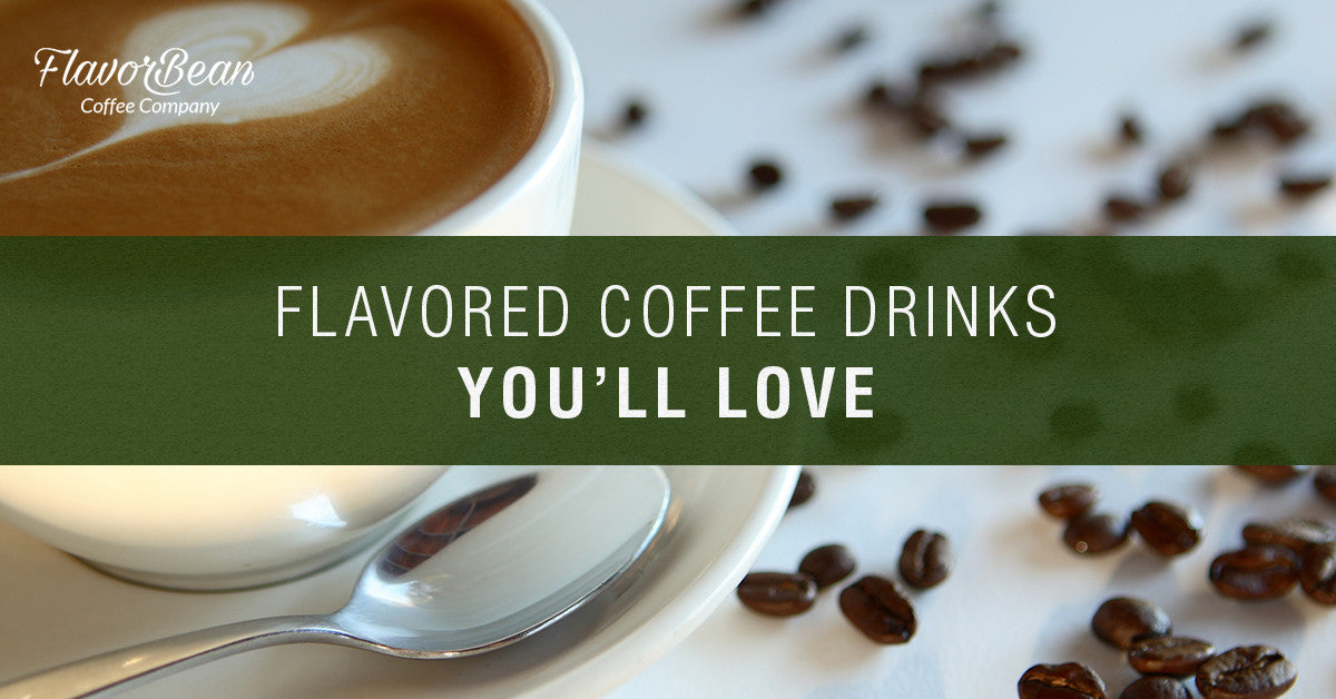 Top Flavored Coffee Beans & Drinks