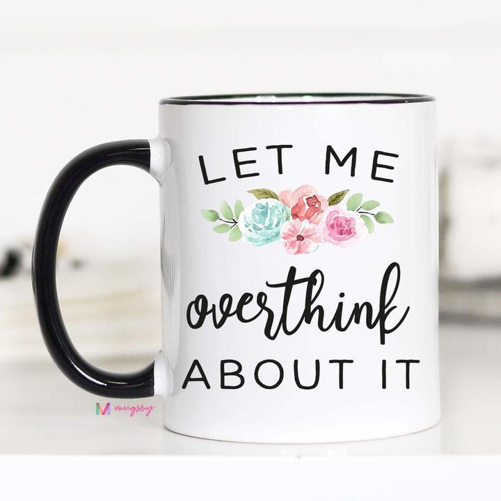Let Me Overthink About It Mug
